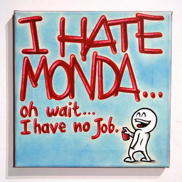"Mein lieber Prost: ""I HATE MONDA... oh wait... I have no job,"""