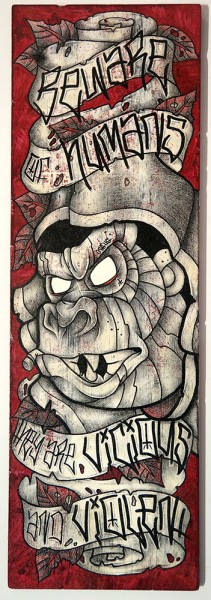 """Ostfug: """"Beware Of Humans - They Are Vicious And Violent"""" - mixed media on wood"""