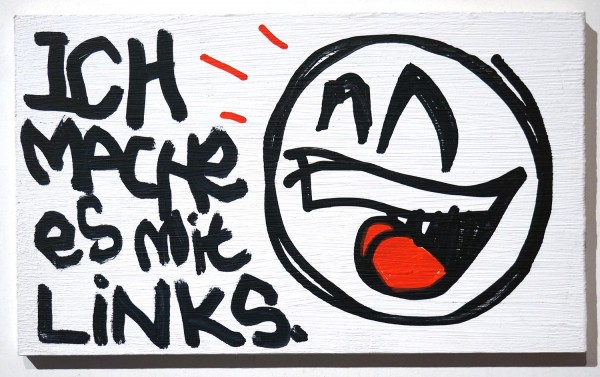 "Mein lieber Prost: ""Ich mache es mit Links""  - marker and acryl on wood at SALZIG berlin"